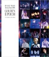 BULLET TRAIN Arena Tour 2018 GOLDEN EPOCH AT SAITAMA SUPER ARENA 【通常盤】