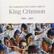 THE CONDENSED 21st CENTURY GUIDE TO KING CRIMSON: : 濃縮キング クリムゾン (2CD)