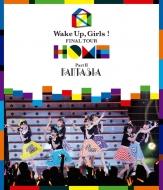 Wake Up,Girls! FINAL TOUR -HOME -〜PART II FANTASIA〜