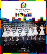 Wake Up,Girls! FINAL TOUR -HOME -〜PART III KADODE〜