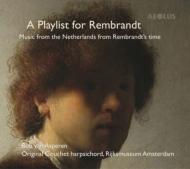 『レンブラントのためのプレイリスト〜レンブラントの時代のオランダの音楽』 ボブ・ヴァン・アスペレン(チェンバロ)