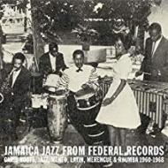 Jamaica Jazz From Federal Records : Carib Roots, Jazz, Mento, : Latin, Merengue & Rhumba 1960-1968