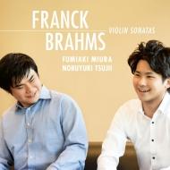 Franck Violin Sonata, Brahms Violin Sonata No.1 : Fumiaki Miura(Vn)Nobuyuki Tsujii(P)