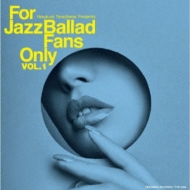 For Jazz Ballad Fans Only Vol.1