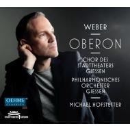 『オベロン』全曲 ミヒャエル・ホフシュテッター&ギーセン州立歌劇場、ケルシュバウマー、エゴロフ、他(2016-17 ステレオ)(2CD)