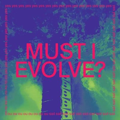 Must I Evolve? (12インチシングルレコード)※入荷数がご予約数に満たない場合は先着順とさせて頂きます。
