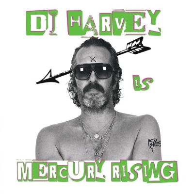 Dj Harvey Is The Sound Of Mercury Rising Vol.2