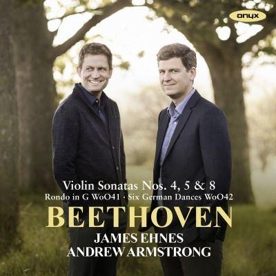 ヴァイオリン・ソナタ第5番『春』、第4番、第8番、6つのドイツ舞曲 ジェイムズ・エーネス、アンドルー・アームストロング