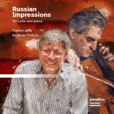 ロシアの印象〜チェロとピアノのための作品集 ラモン・ヤッフェ、アンドレアス・フレーリヒ