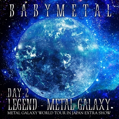 LEGEND -METAL GALAXY [DAY-2] (METAL GALAXY WORLD TOUR IN JAPAN EXTRA SHOW)