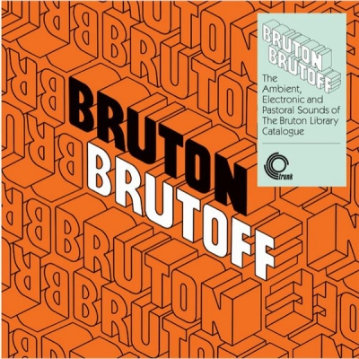 Bruton Brutoff: The Ambient, Electronic And Pastoral Side Of The The Bruton Library Catalogue (アナログレコード)