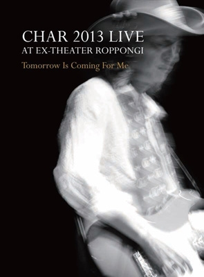 "CHAR 2013 LIVE at EX-THEATER ROPPONGI ""TOMORROW IS COMING FOR ME"""