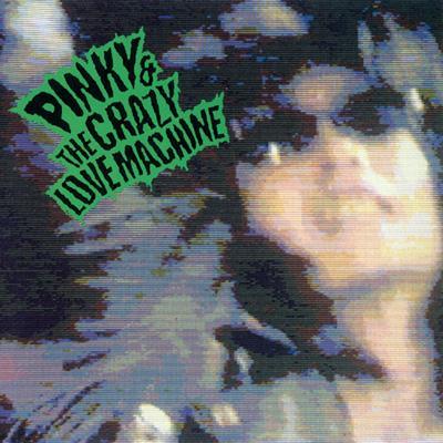 Pinky & Crazy Love Machine