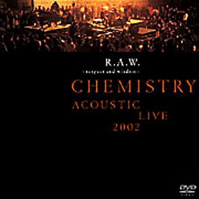 R.A.W.〜respect and wisdom〜CHEMISTRY ACOUSTIC LIVE 2002