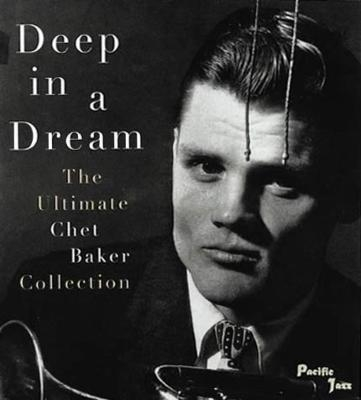 Deep In A Dream -Ultimate Chet Baker Collection