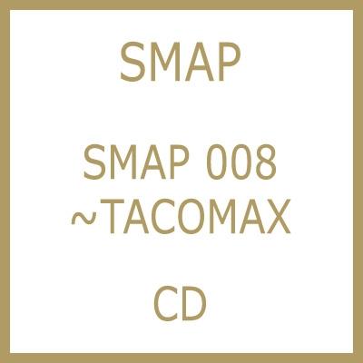 SMAP 008 〜TACOMAX