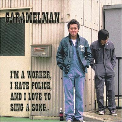 I'M A WORKER,I HATE POLICE,AND I LOVE TO SING A SONG.
