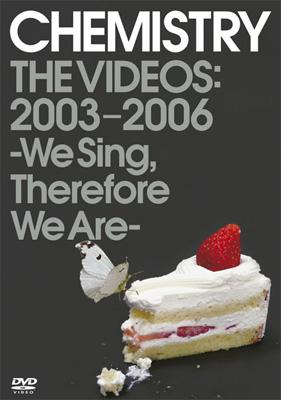 CHEMISTRY THE VIDEOS:2003-2006 〜We Sing,Therefore We Are〜