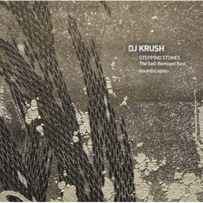 DJ Krush / Stepping Stones The Self-remixed Best -Soundscapes