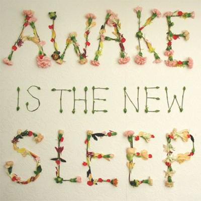 Awake Is The New Asleep