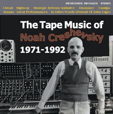 The Tape Music Of Noah Creshevsky 1971-1992