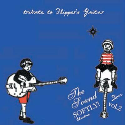 The Sound Of SOFTLY!Vol.2〜tribute to Flipper's Guitar〜