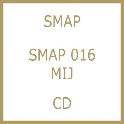 SMAP 016 / MIJ