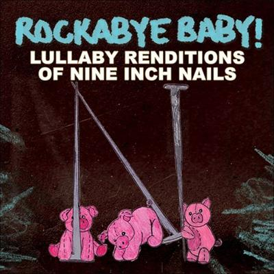 Rockabye Baby: Lullaby Of Nine Inch Nails