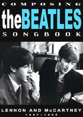 Composing The Beatles Songbook: Lennon & Mccartney 1957-1965