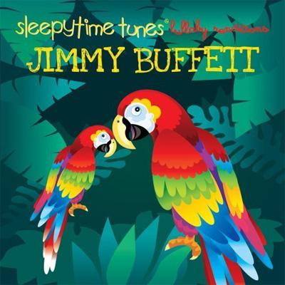 Sleepytime Tunes: Jimmy Buffett Lullaby
