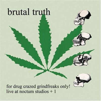 For Drug Crazed Grindfreaks Only