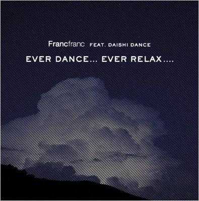 Francfranc feat.DAISHI DANCE EVER DANCE...EVER RELAX....