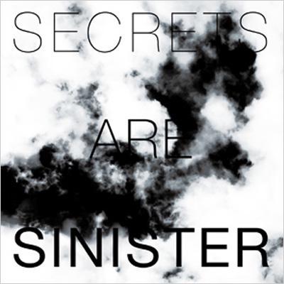 Secrets Are Sinister
