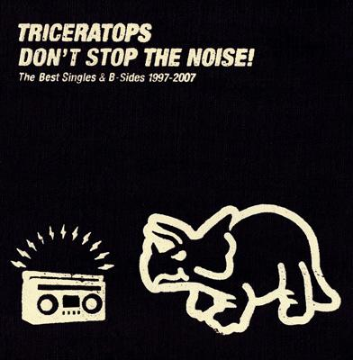 DON'T STOP THE NOISE! The Best Singles & B-Sides 1997-2007