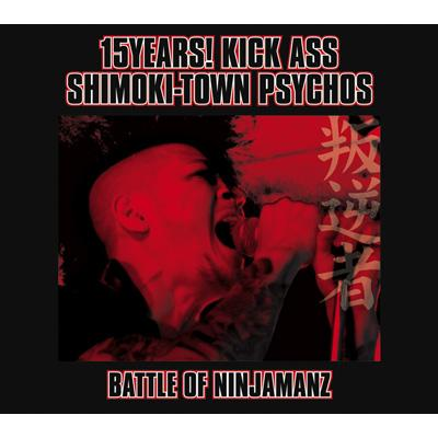 15YEARS! KICK ASS SHIMOKI-TOWN PSYCHO'S!