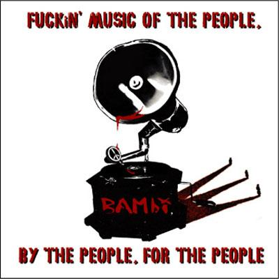 FUCKiN'MUSIC OF THE PEOPLE,BY THE PEOPLE,FOR THE PEOPLE.