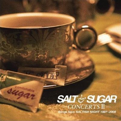 SALT & SUGAR -CONCERTS II -Songs from SALTISH NIGHT 1997〜2008