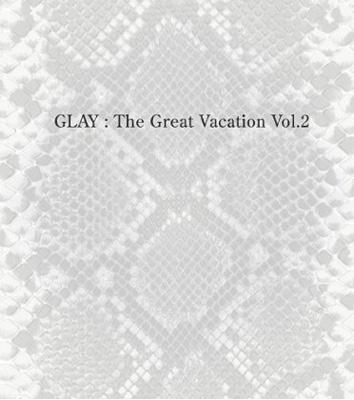 THE GREAT VACATION VOL.2〜SUPER BEST OF GLAY〜【初回限定盤B】