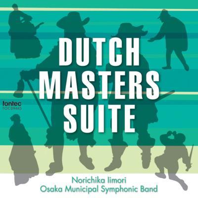 Dutch Masters Suite: 飯森範親 / 大阪市音楽団