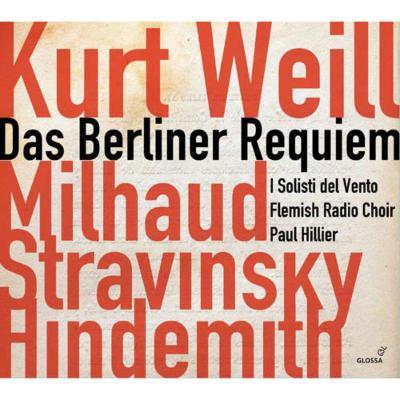 ワイル:ベルリン・レクィエム、ヒンデミット:死、ミヨー:戦争カンタータ、他 ヒリアー&フランダース放送合唱団、イ・ソリスティ・デル・ヴェント