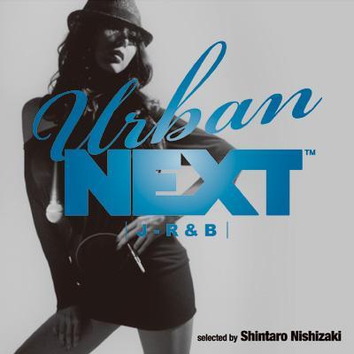 URBAN NEXT -J-R&B-selected by Shintaro Nishizaki
