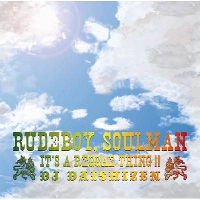 Rude Boy, Soul Man -It's A Reggae Thing!! -Mixed By Dj Daishi