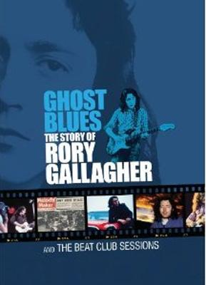 Ghost Blues: Story Of Rory Gallagher & Beat Club Sessions