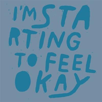 I'm Starting To Feel Okay 4