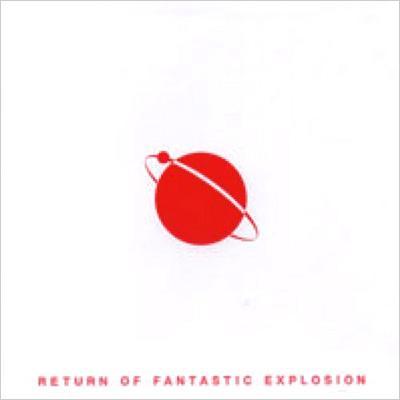 RETURN OF FANTASTIC EXPLOSION 〜帰ってきたファンタスティック・エクスプローション〜
