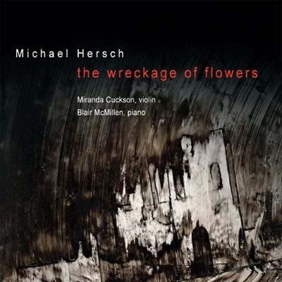 The Wreckage Of Flowers: Cuckson(Vn)B.mcmillen(P)