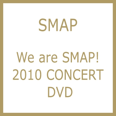 We are SMAP! 2010 CONCERT DVD