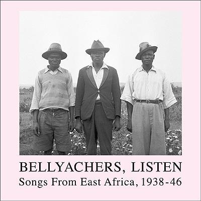 Bellyachers, Listen -Songs From East Africa, 1938-46