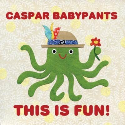 Caspar Babypants : This Is Fun