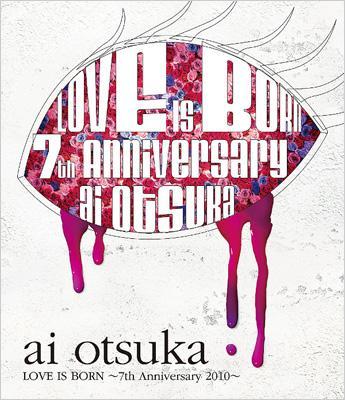 大塚 愛【LOVE IS BORN】〜7th Anniversary 2010〜